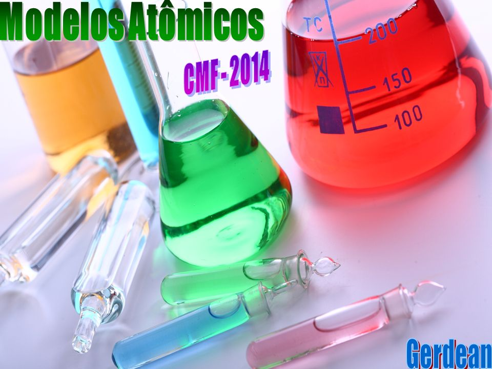 Modelos Atômicos CMF - 2014 Gerdean