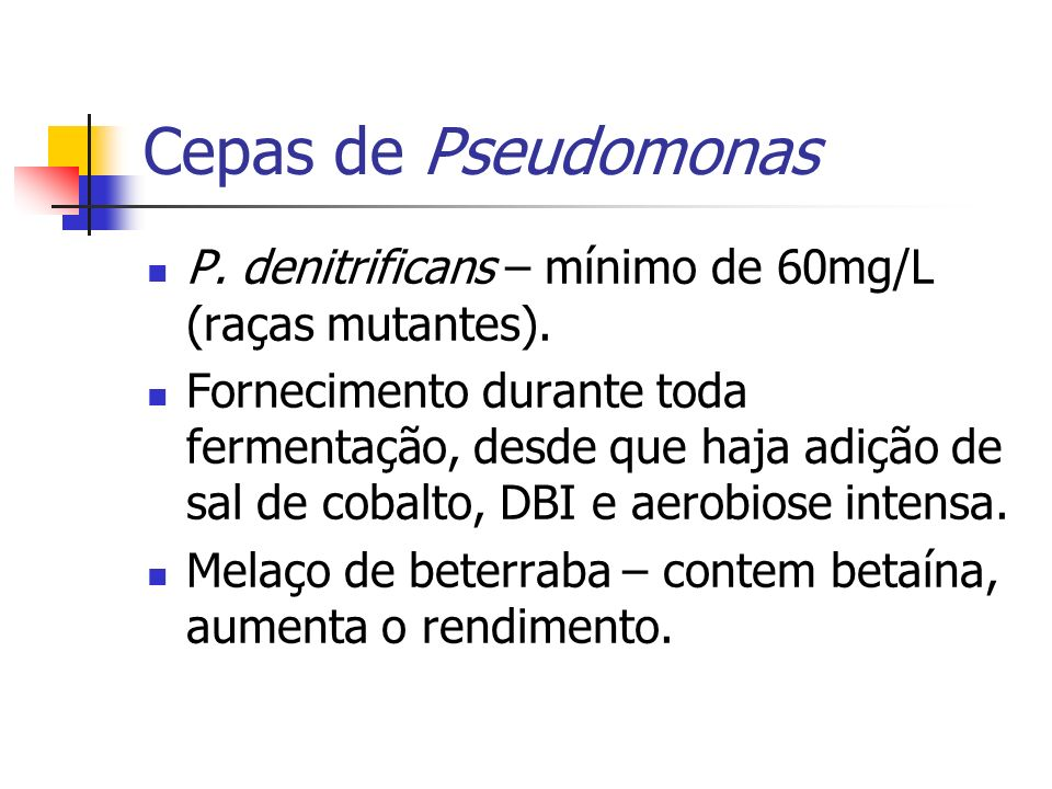 Cepas de Pseudomonas P. denitrificans – mínimo de 60mg/L (raças mutantes).