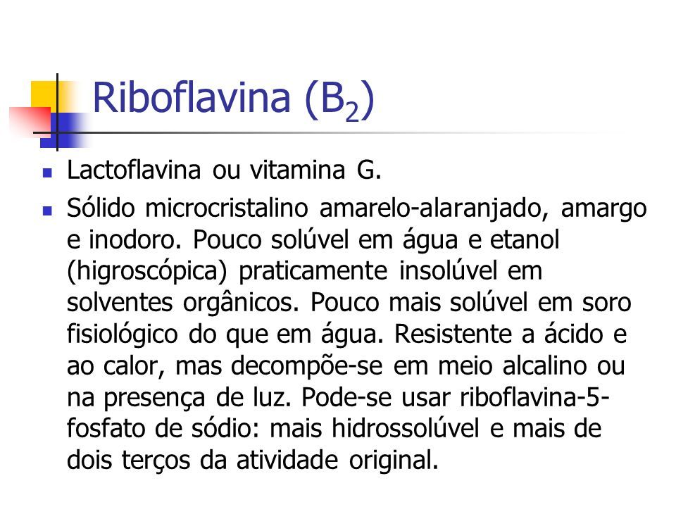 Riboflavina (B2) Lactoflavina ou vitamina G.