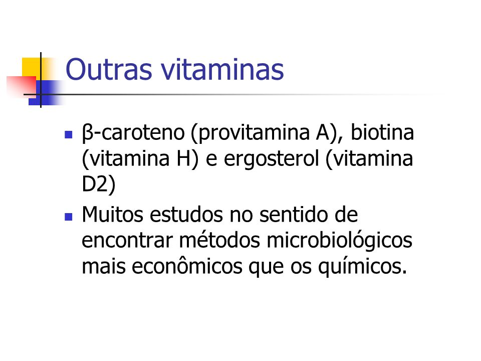 Outras vitaminas β-caroteno (provitamina A), biotina (vitamina H) e ergosterol (vitamina D2)