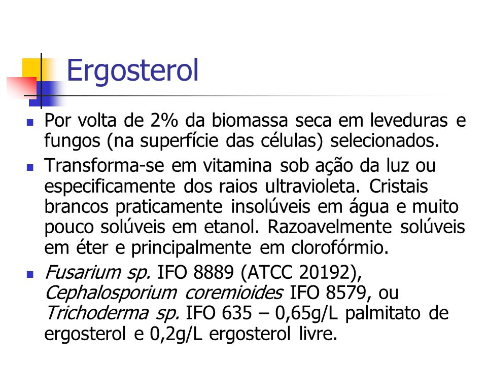 Ergosterol Por volta de 2% da biomassa seca em leveduras e fungos (na superfície das células) selecionados.