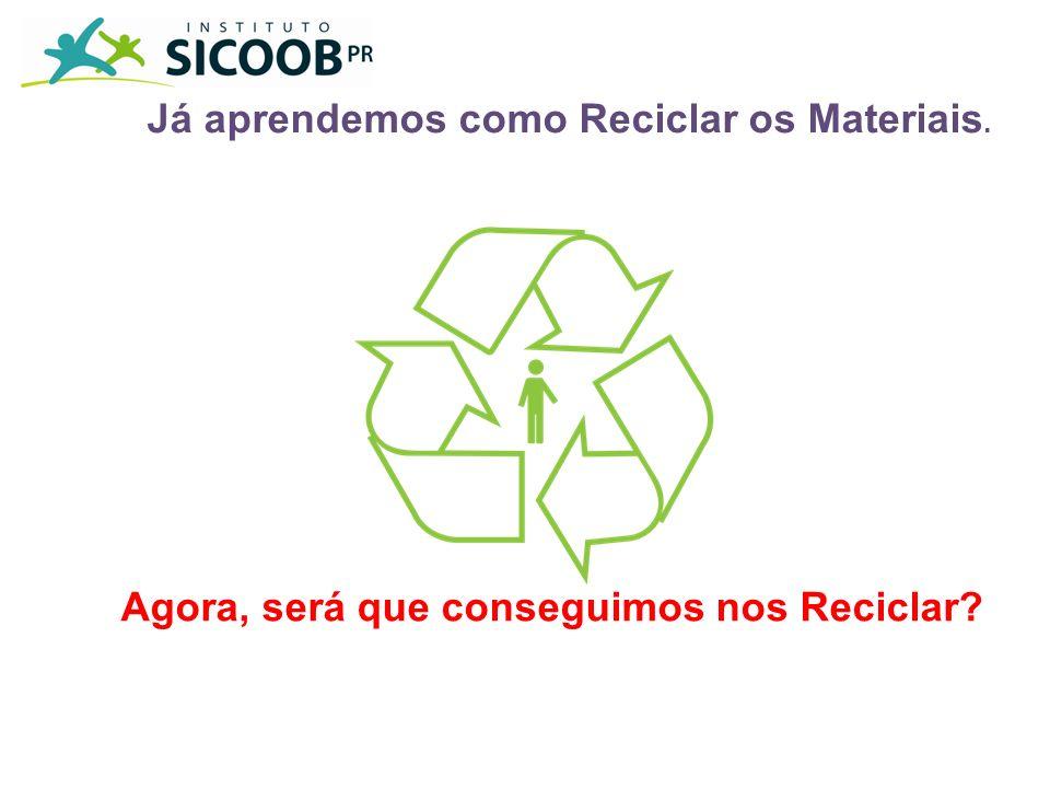Já aprendemos como Reciclar os Materiais.