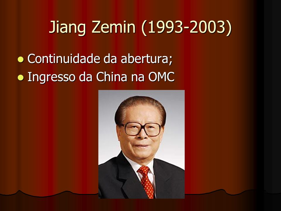 Jiang Zemin (1993-2003) Continuidade da abertura;