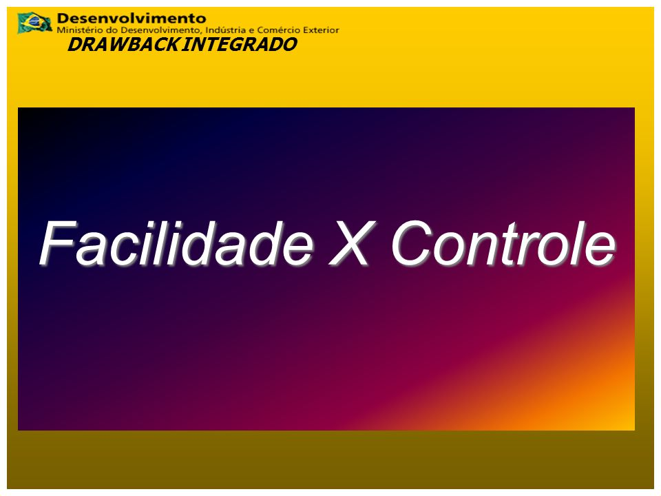 DRAWBACK INTEGRADO Facilidade X Controle