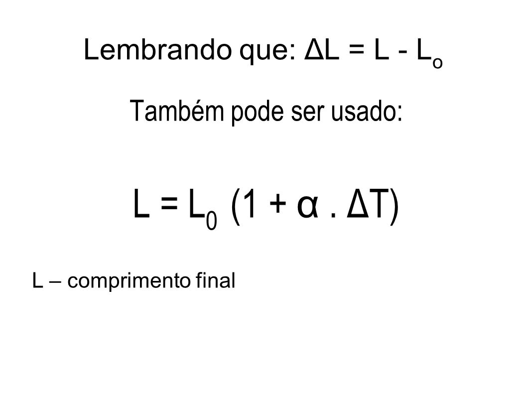 Lembrando que: ΔL = L - Lo