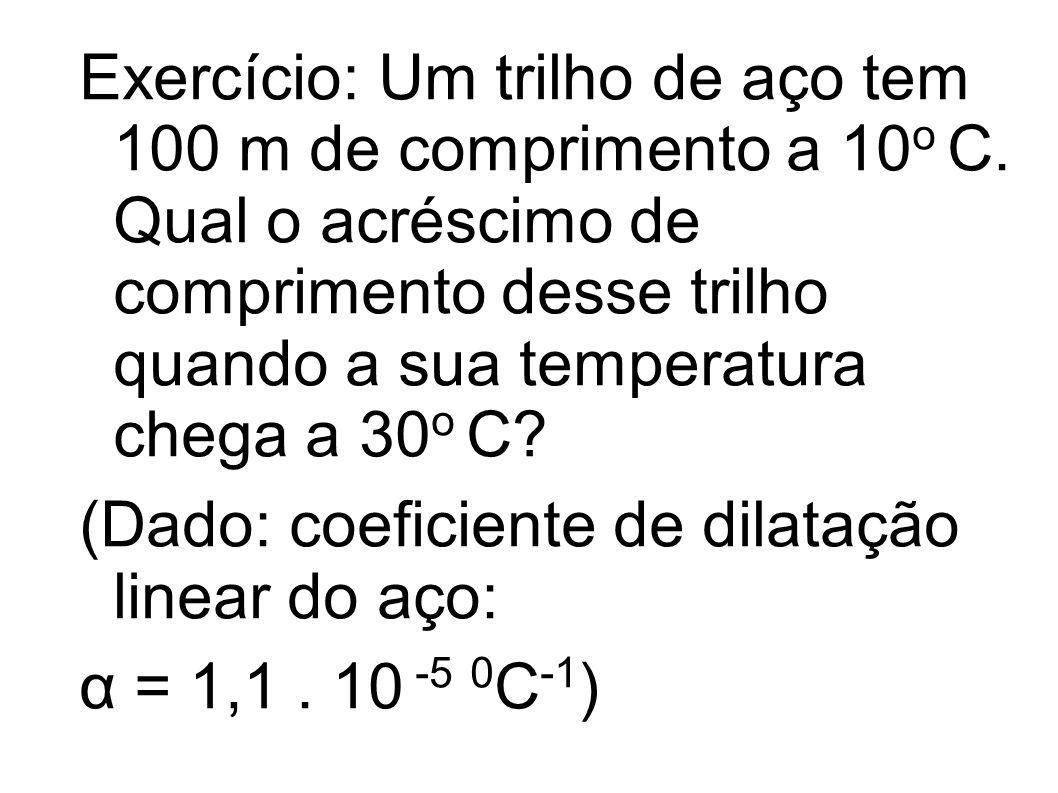 Exercício: Um trilho de aço tem 100 m de comprimento a 10o C