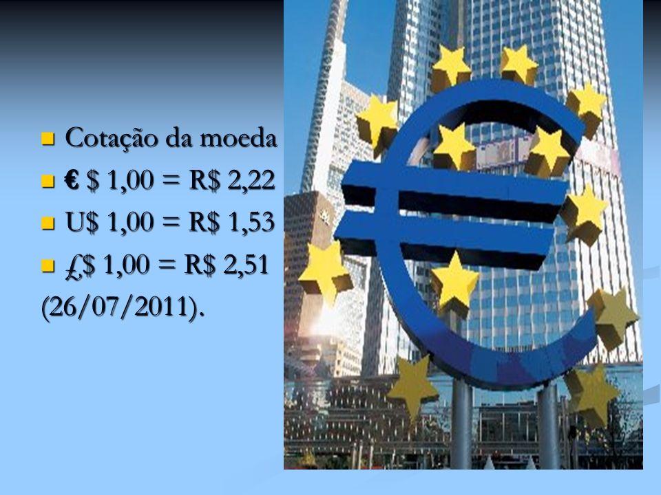 Cotação da moeda € $ 1,00 = R$ 2,22 U$ 1,00 = R$ 1,53 £$ 1,00 = R$ 2,51 (26/07/2011).
