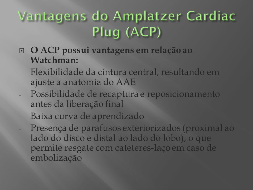 Vantagens do Amplatzer Cardiac Plug (ACP)