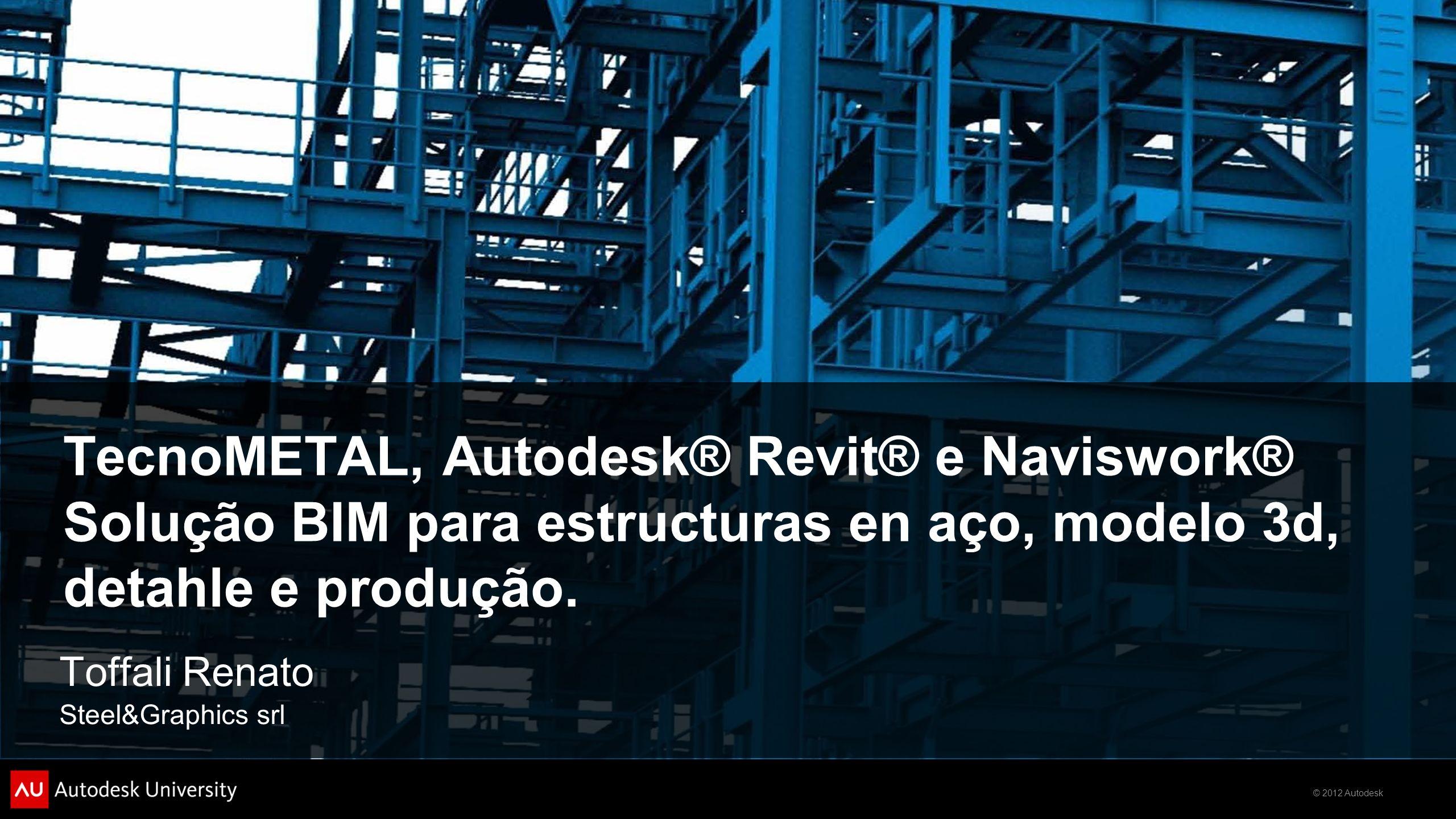 TecnoMETAL, Autodesk® Revit® e Naviswork® Solução BIM para estructuras en aço, modelo 3d, detahle e produção.