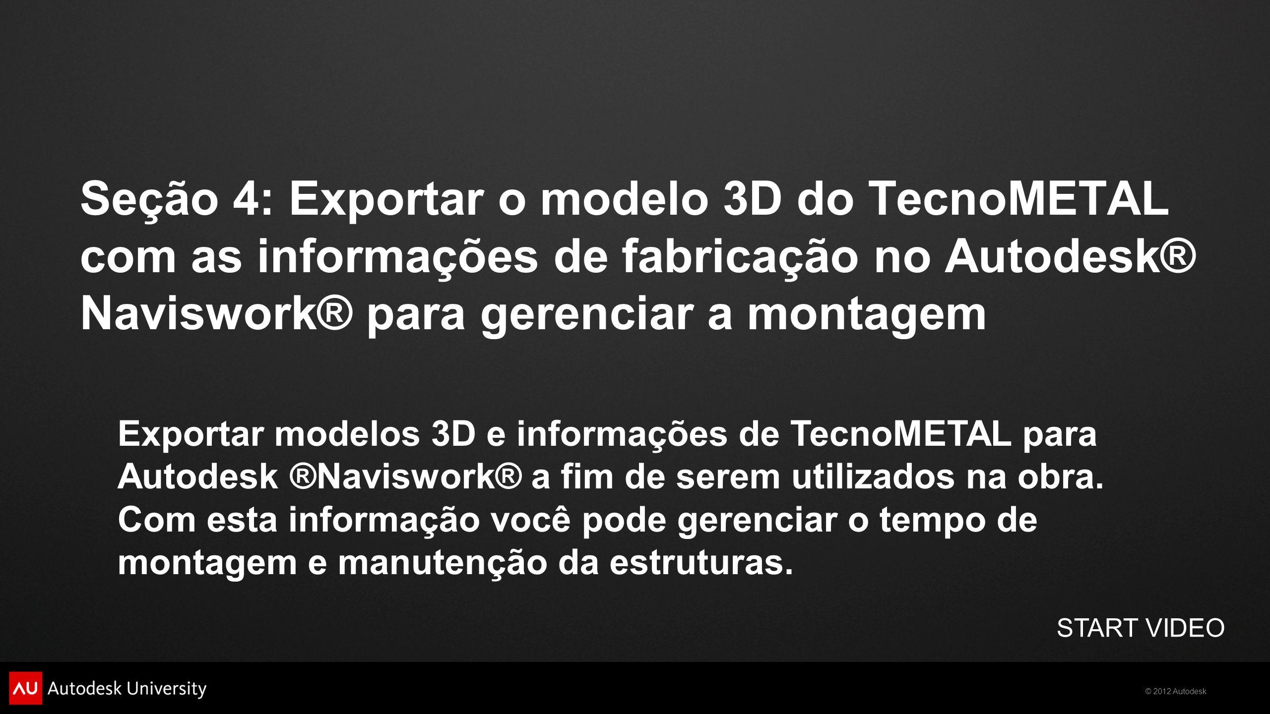 Seção 4: Exportar o modelo 3D do TecnoMETAL com as informações de fabricação no Autodesk® Naviswork® para gerenciar a montagem
