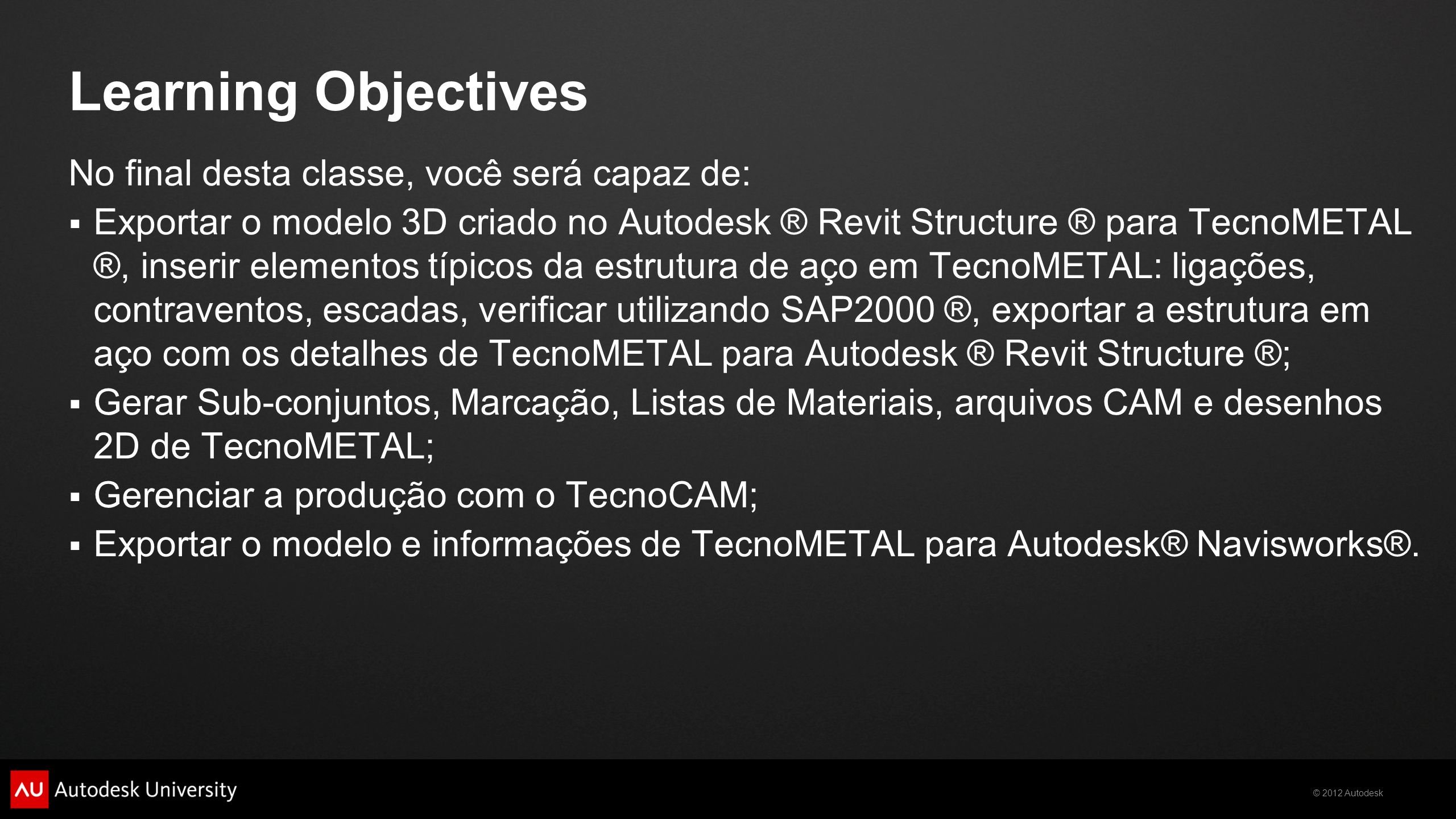 Learning Objectives No final desta classe, você será capaz de: