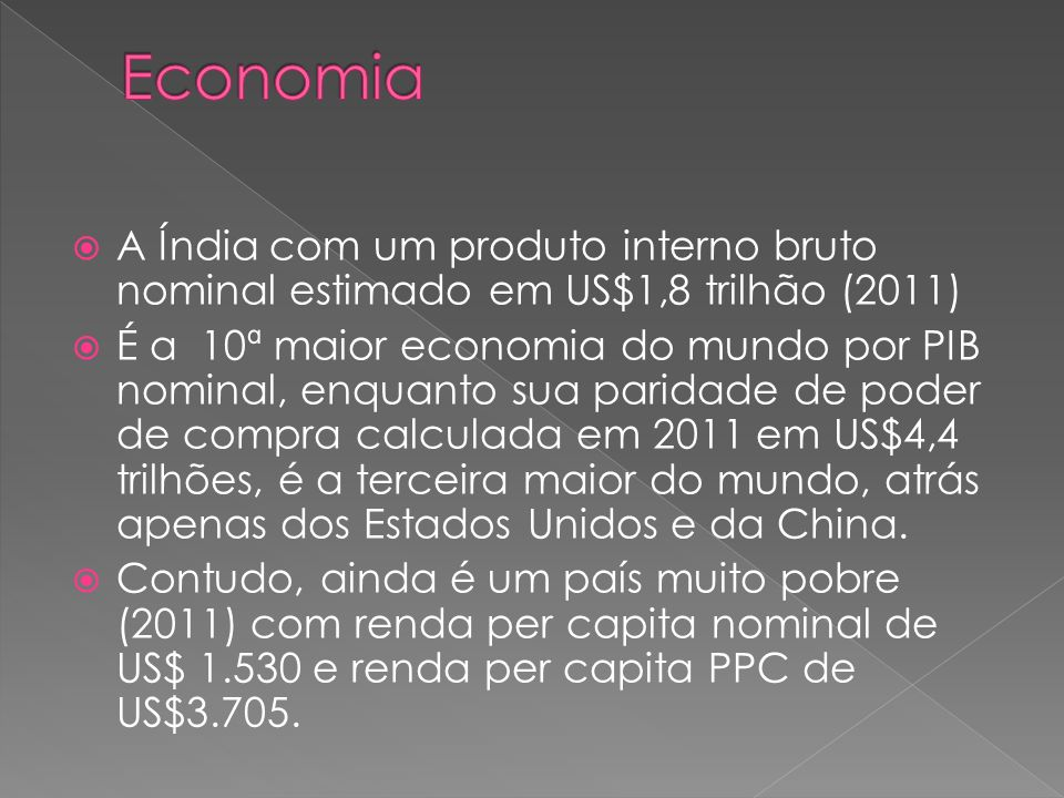 Economia A Índia com um produto interno bruto nominal estimado em US$1,8 trilhão (2011)