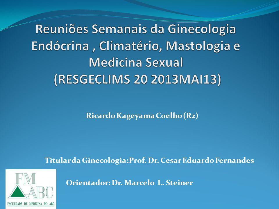 Reuniões Semanais da Ginecologia Endócrina , Climatério, Mastologia e Medicina Sexual (RESGECLIMS 20 2013MAI13)