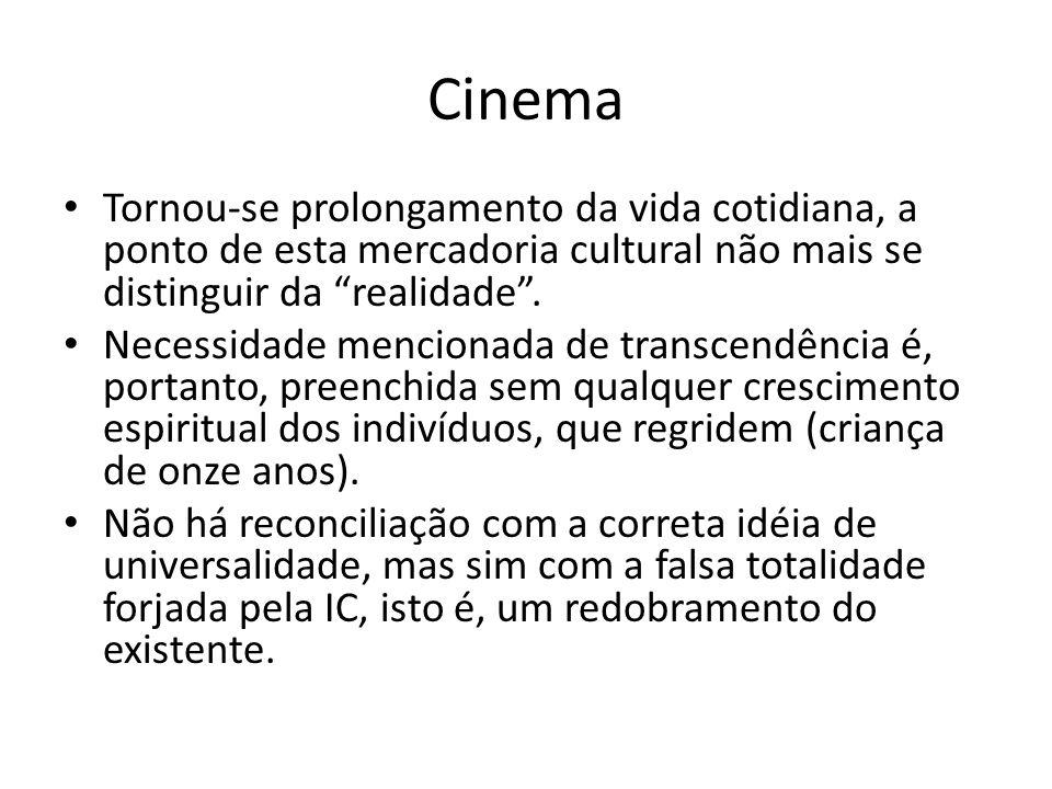Cinema Tornou-se prolongamento da vida cotidiana, a ponto de esta mercadoria cultural não mais se distinguir da realidade .