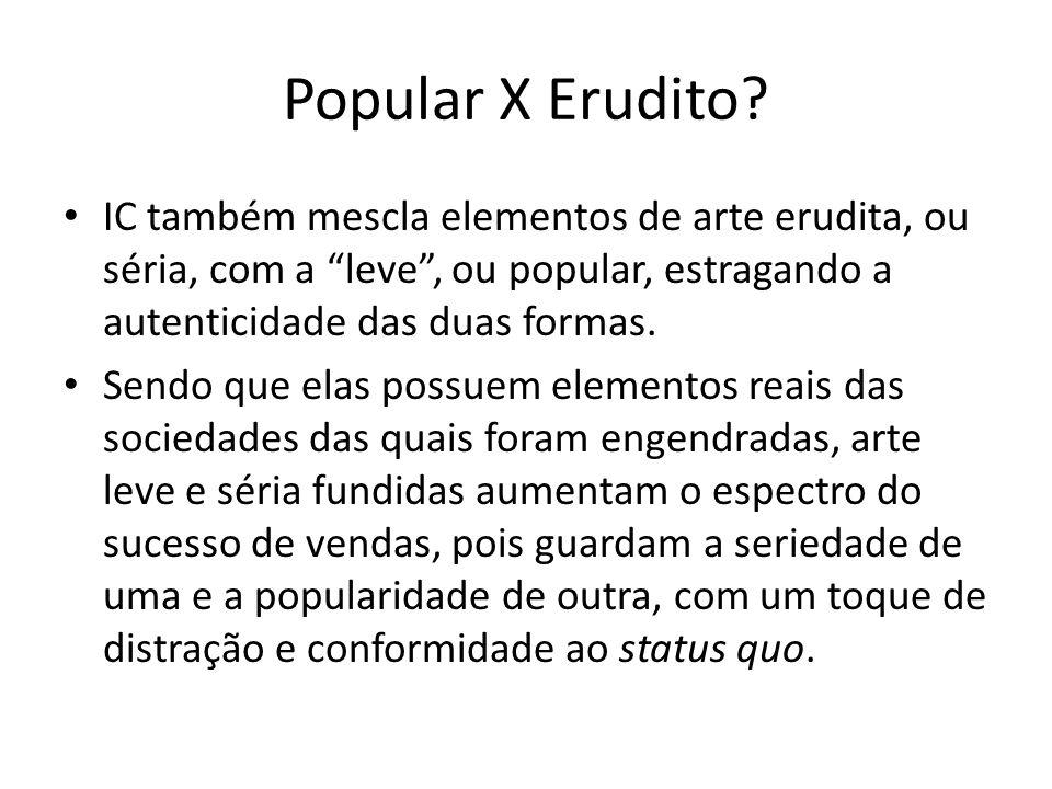 Popular X Erudito IC também mescla elementos de arte erudita, ou séria, com a leve , ou popular, estragando a autenticidade das duas formas.