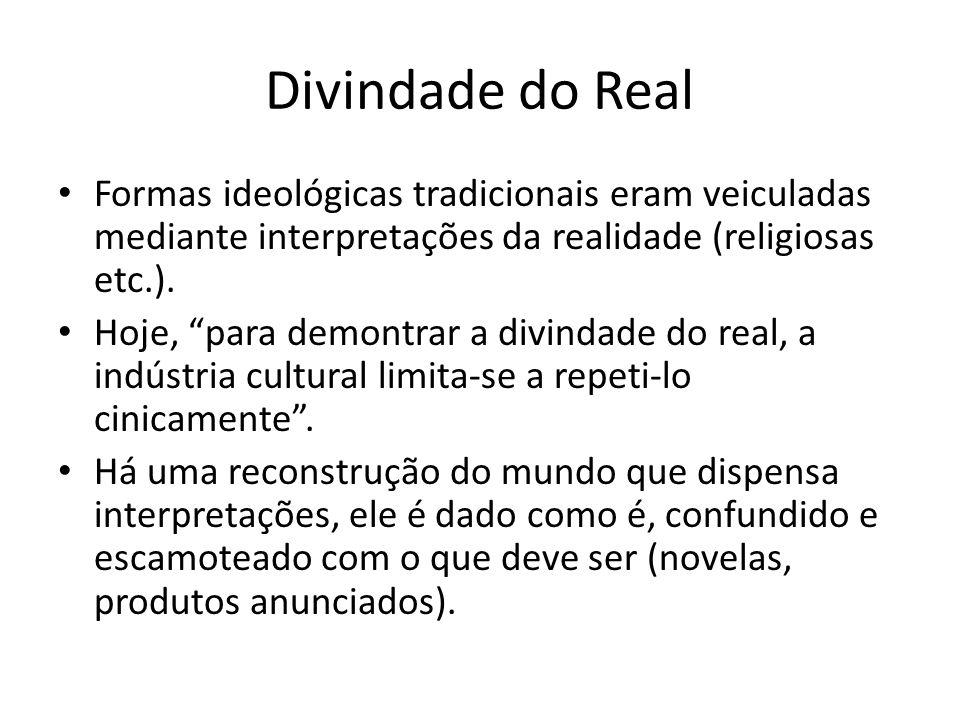 Divindade do Real Formas ideológicas tradicionais eram veiculadas mediante interpretações da realidade (religiosas etc.).