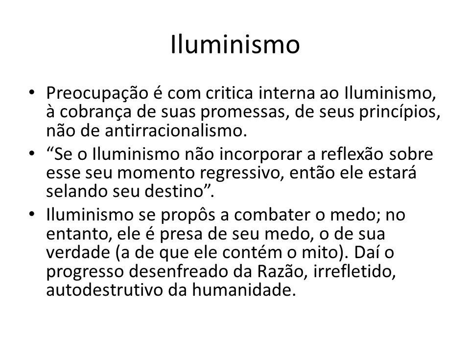 Iluminismo Preocupação é com critica interna ao Iluminismo, à cobrança de suas promessas, de seus princípios, não de antirracionalismo.