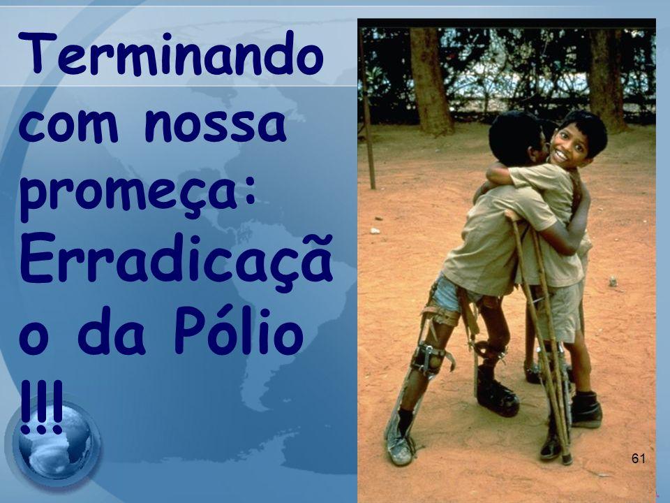 Erradicação da Pólio !!! Terminando com nossa promeça: