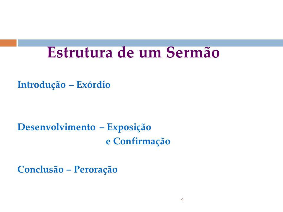 Estrutura de um Sermão Introdução – Exórdio Desenvolvimento – Exposição e Confirmação Conclusão – Peroração