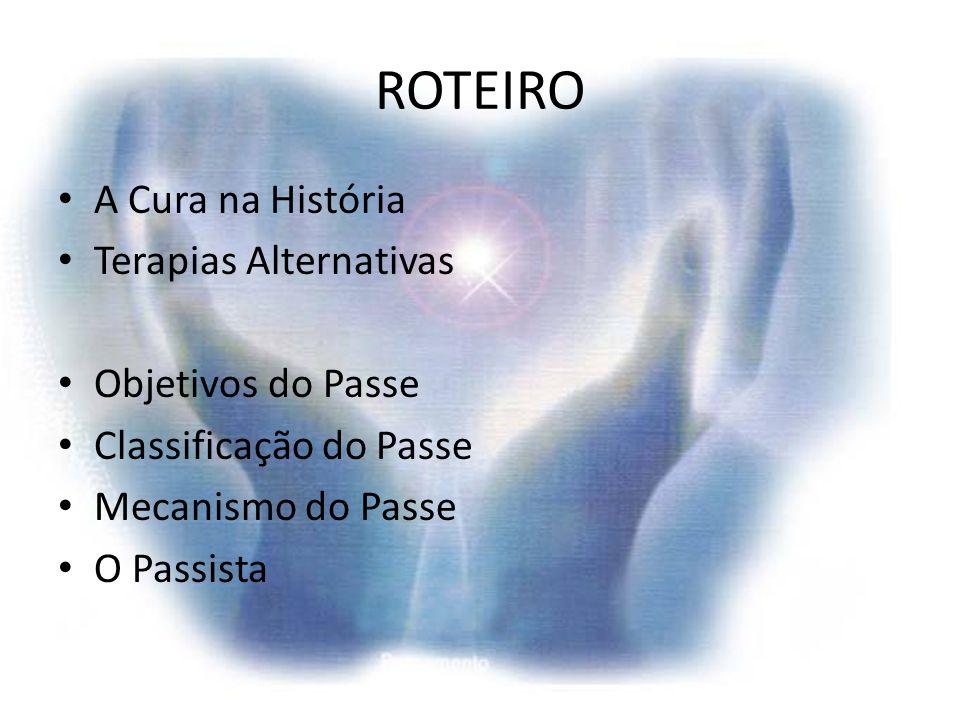ROTEIRO A Cura na História Terapias Alternativas Objetivos do Passe