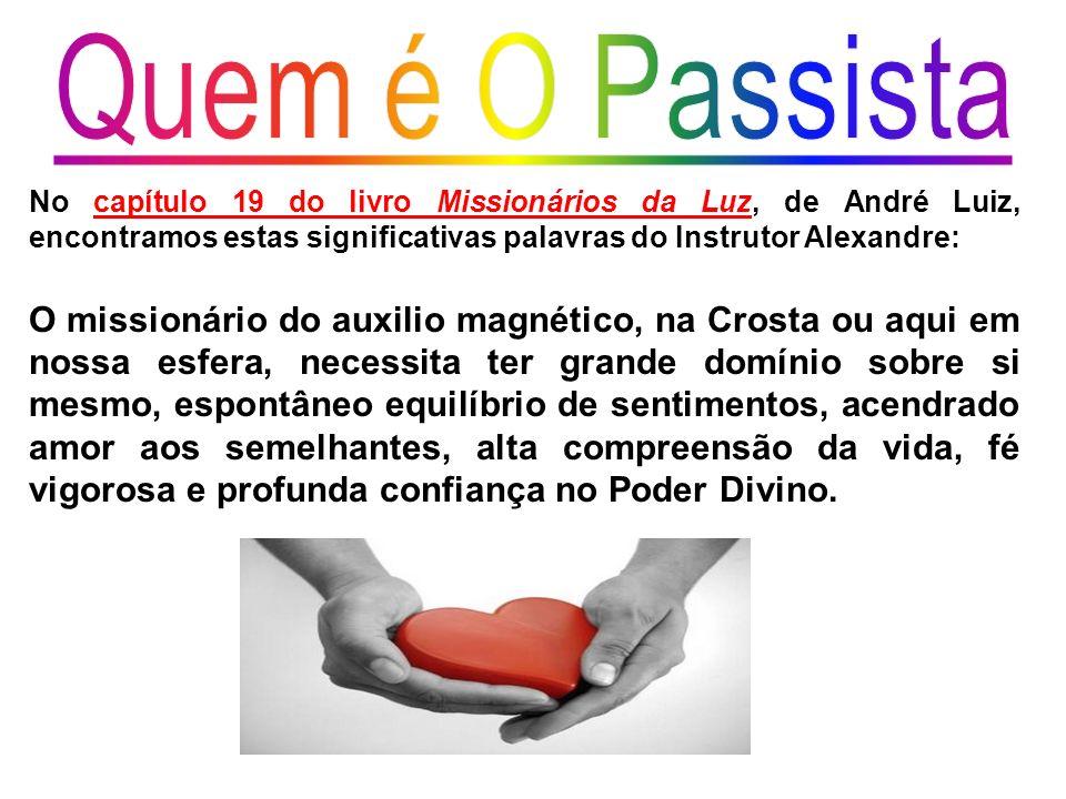 Quem é O Passista No capítulo 19 do livro Missionários da Luz, de André Luiz, encontramos estas significativas palavras do Instrutor Alexandre: