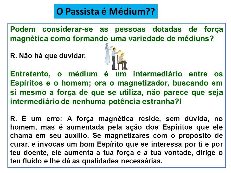 O Passista é Médium Podem considerar-se as pessoas dotadas de força magnética como formando uma variedade de médiuns
