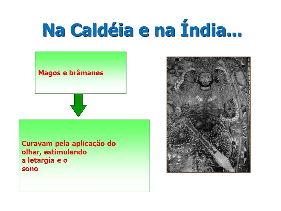 Na Caldéia e na Índia... Magos e brâmanes Curavam pela aplicação do