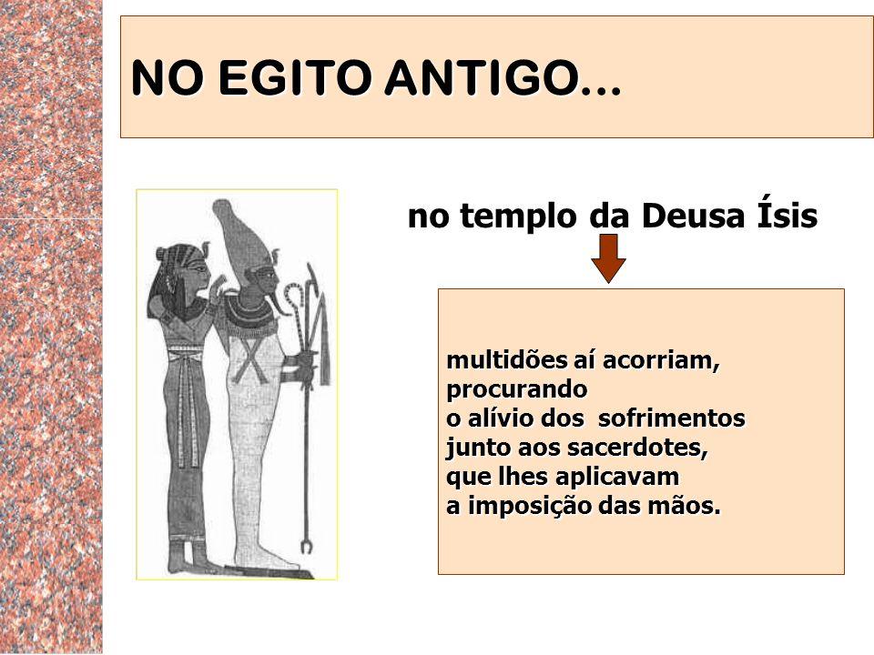 NO EGITO ANTIGO... no templo da Deusa Ísis multidões aí acorriam,