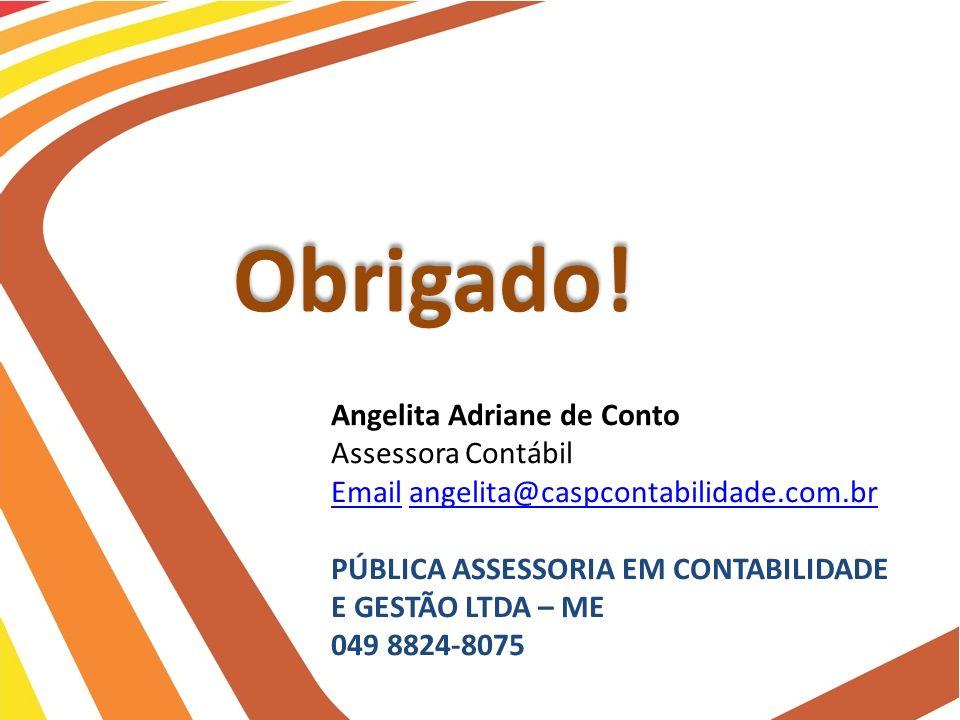 Obrigado! Angelita Adriane de Conto Assessora Contábil