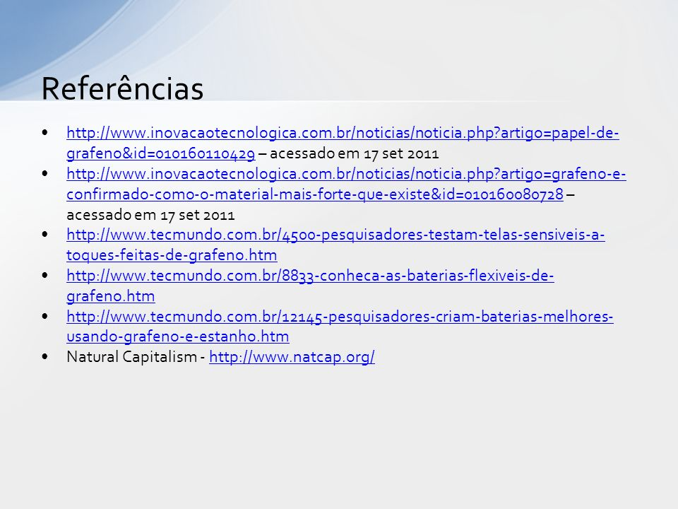 Referências http://www.inovacaotecnologica.com.br/noticias/noticia.php artigo=papel-de-grafeno&id=010160110429 – acessado em 17 set 2011.