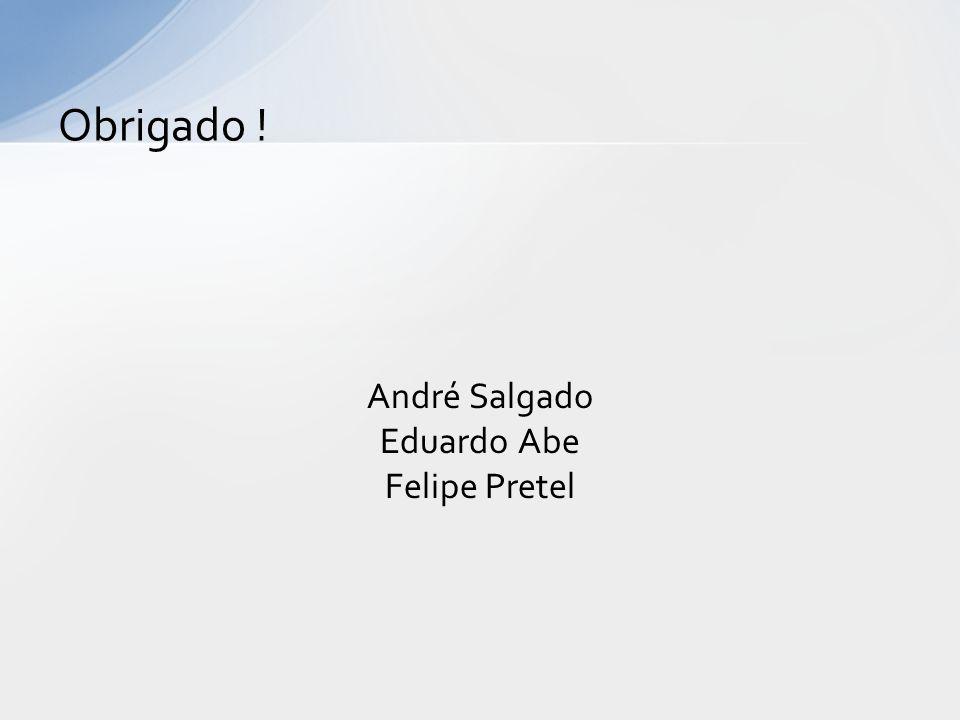 Obrigado ! André Salgado Eduardo Abe Felipe Pretel
