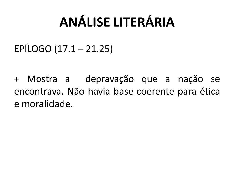 ANÁLISE LITERÁRIA EPÍLOGO (17.1 – 21.25) + Mostra a depravação que a nação se encontrava.