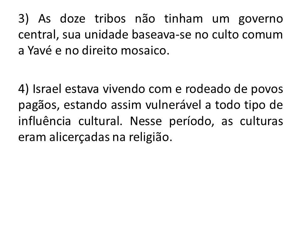3) As doze tribos não tinham um governo central, sua unidade baseava-se no culto comum a Yavé e no direito mosaico.