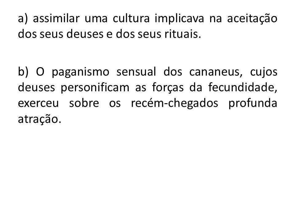 a) assimilar uma cultura implicava na aceitação dos seus deuses e dos seus rituais.