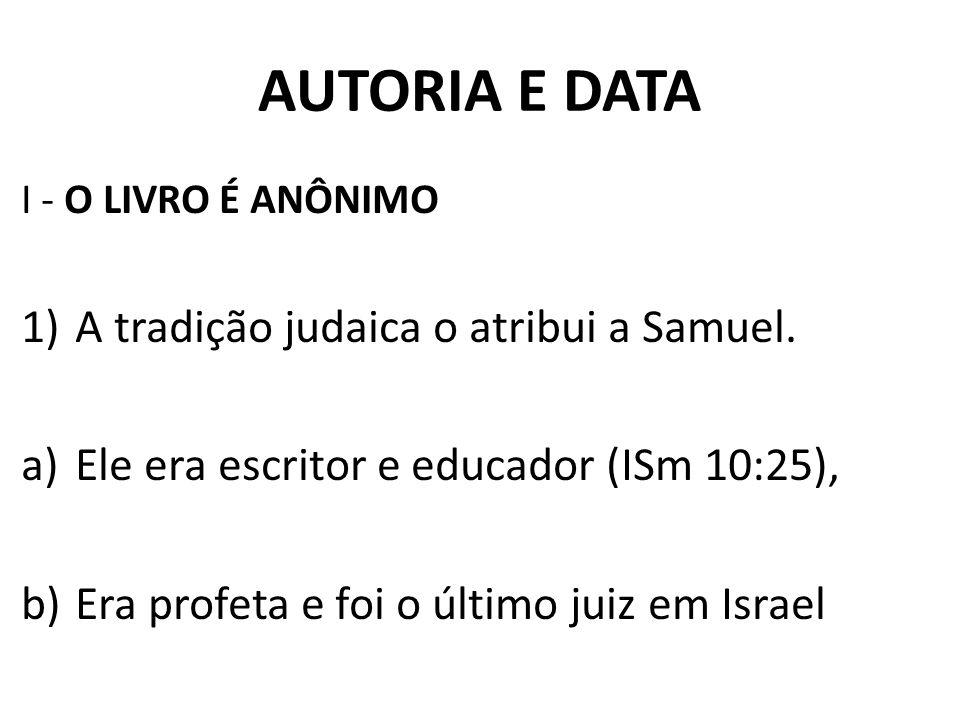 AUTORIA E DATA A tradição judaica o atribui a Samuel.