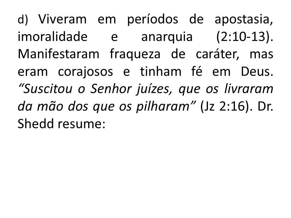 d) Viveram em períodos de apostasia, imoralidade e anarquia (2:10-13)