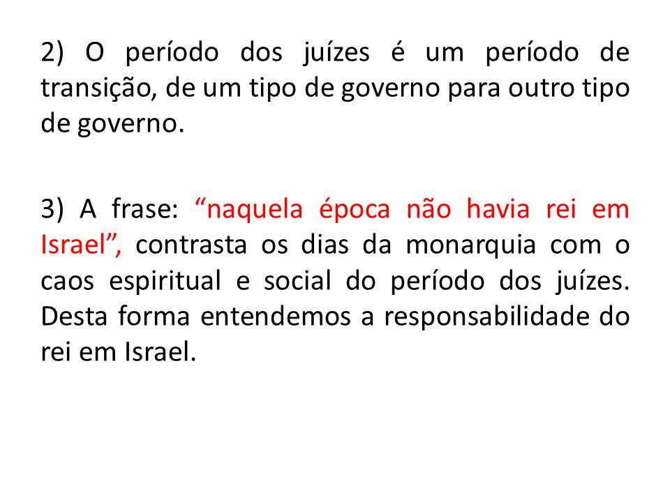 2) O período dos juízes é um período de transição, de um tipo de governo para outro tipo de governo.