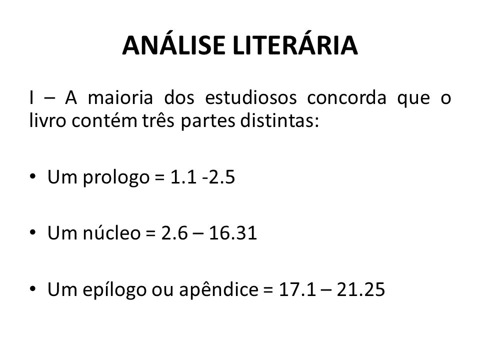 ANÁLISE LITERÁRIA I – A maioria dos estudiosos concorda que o livro contém três partes distintas: Um prologo = 1.1 -2.5.