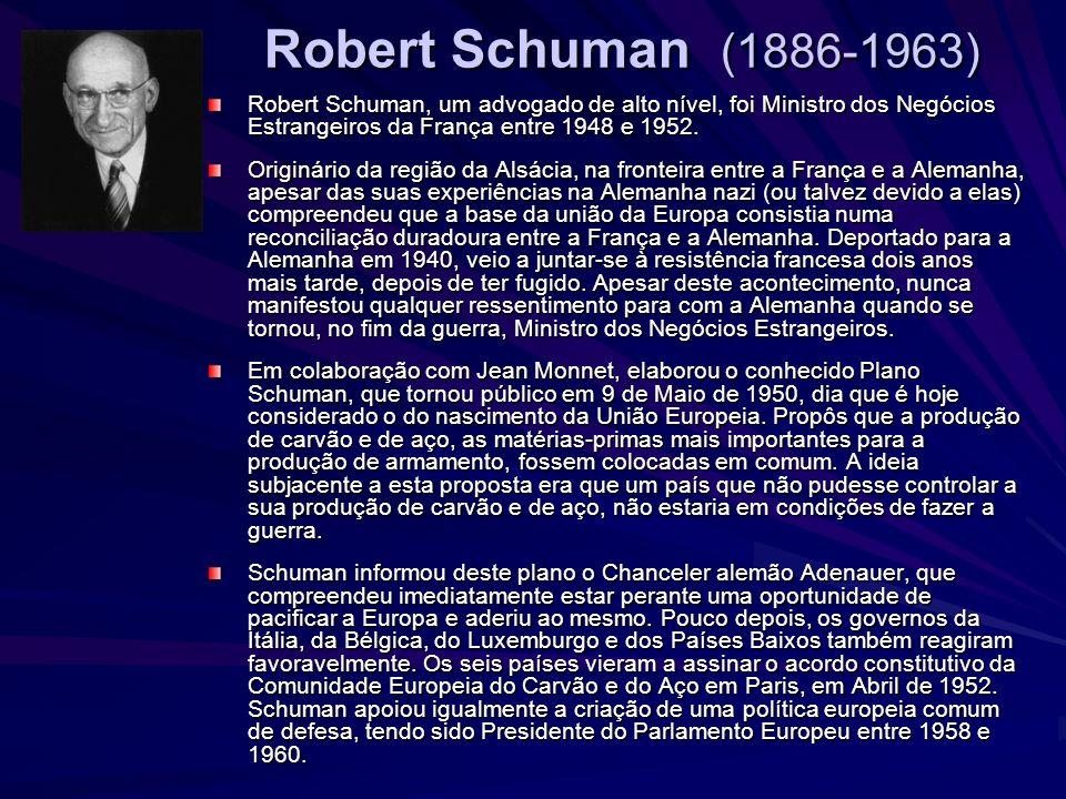 Robert Schuman (1886-1963) Robert Schuman, um advogado de alto nível, foi Ministro dos Negócios Estrangeiros da França entre 1948 e 1952.