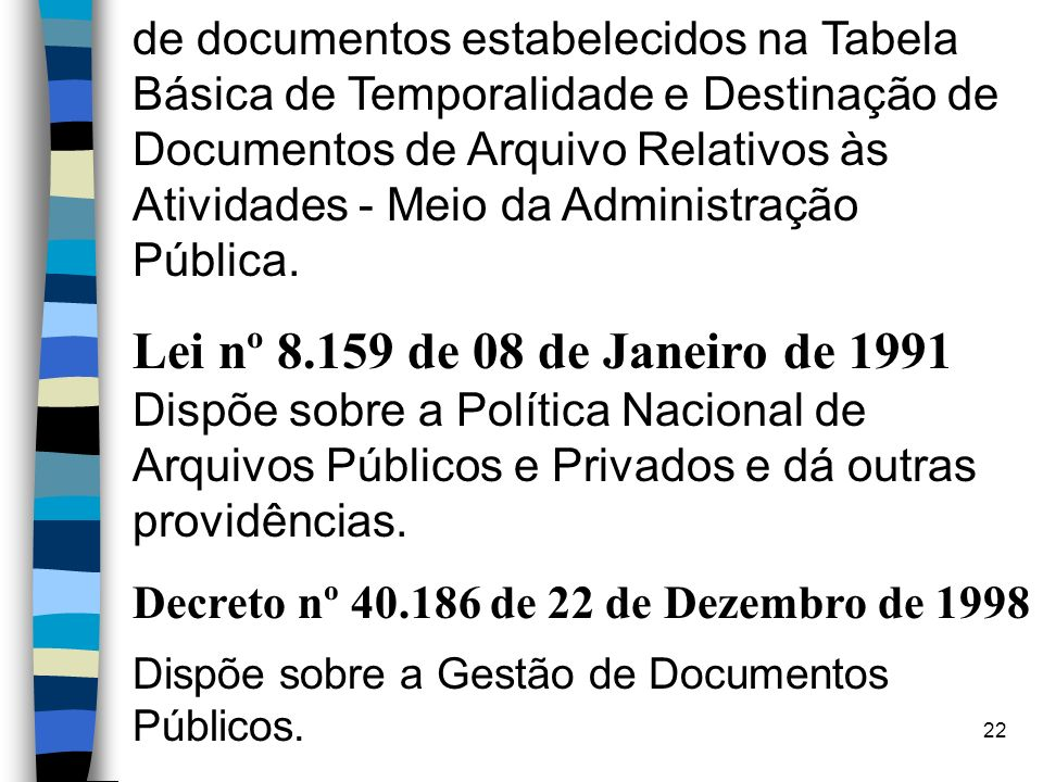de documentos estabelecidos na Tabela Básica de Temporalidade e Destinação de Documentos de Arquivo Relativos às Atividades - Meio da Administração Pública.
