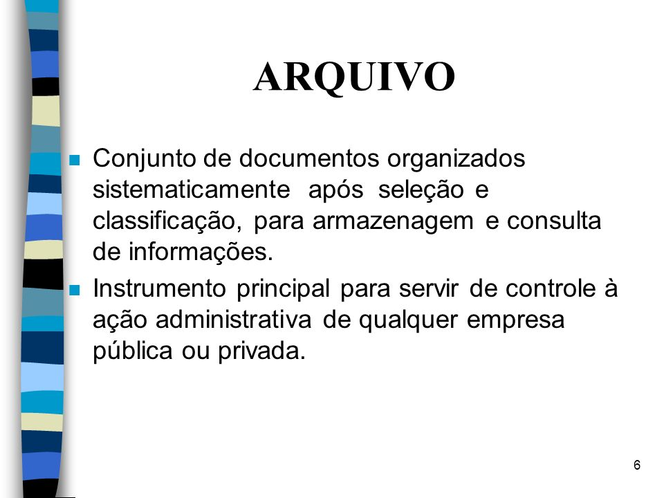 ARQUIVO Conjunto de documentos organizados sistematicamente após seleção e classificação, para armazenagem e consulta de informações.