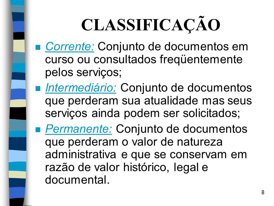 CLASSIFICAÇÃO Corrente: Conjunto de documentos em curso ou consultados freqüentemente pelos serviços;