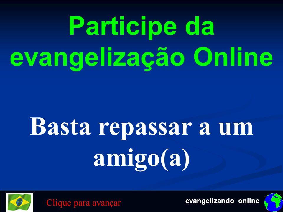 Participe da evangelização Online Basta repassar a um amigo(a)