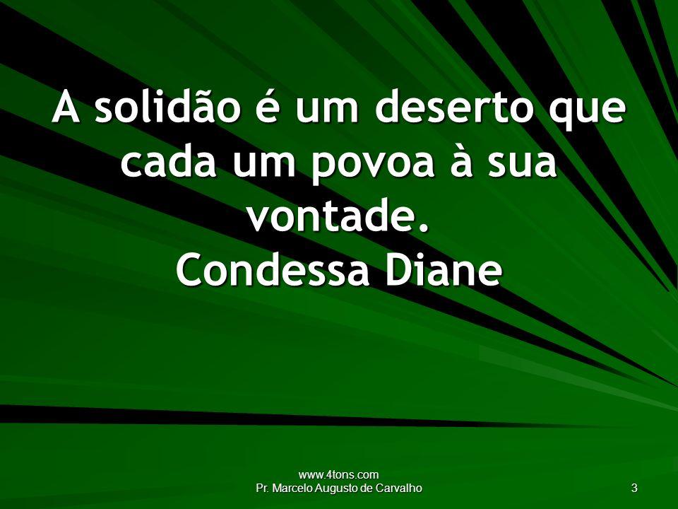 A solidão é um deserto que cada um povoa à sua vontade. Condessa Diane