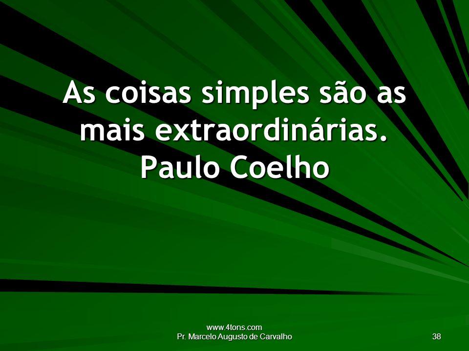 As coisas simples são as mais extraordinárias. Paulo Coelho