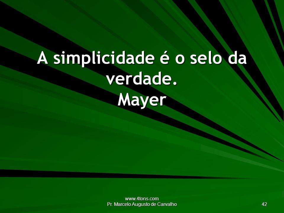 A simplicidade é o selo da verdade. Mayer