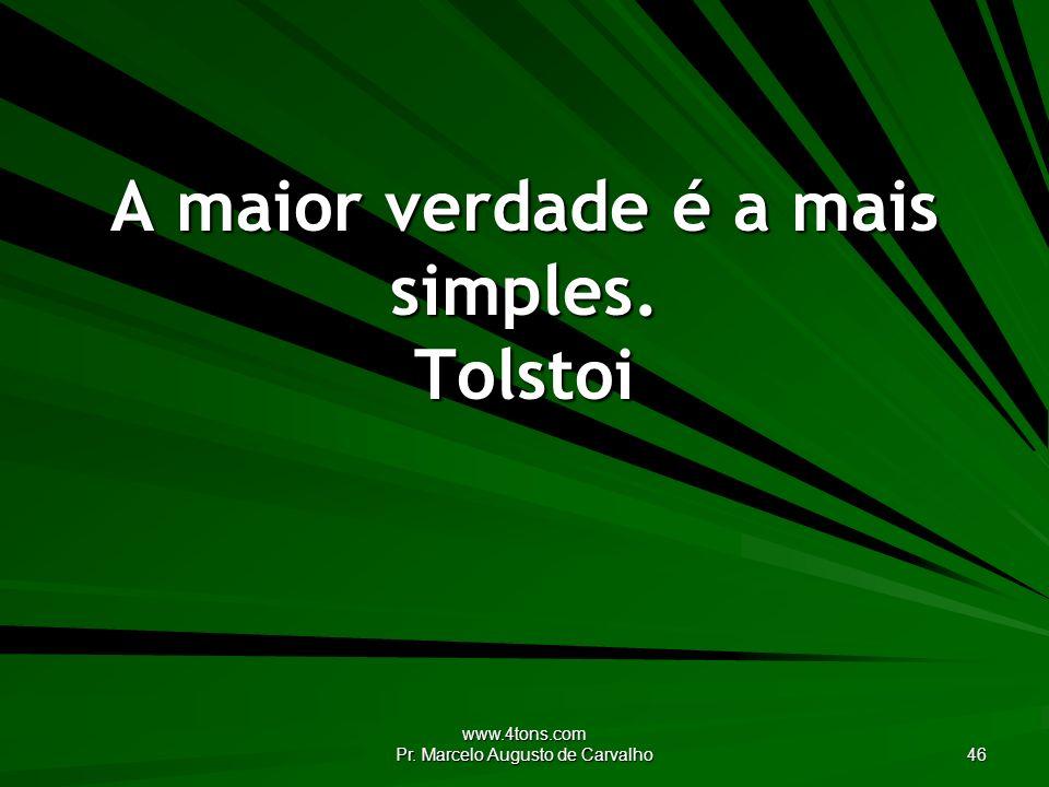 A maior verdade é a mais simples. Tolstoi