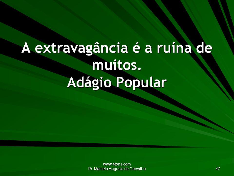 A extravagância é a ruína de muitos. Adágio Popular