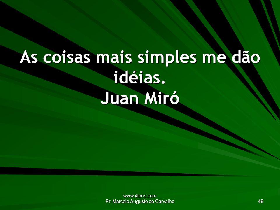 As coisas mais simples me dão idéias. Juan Miró