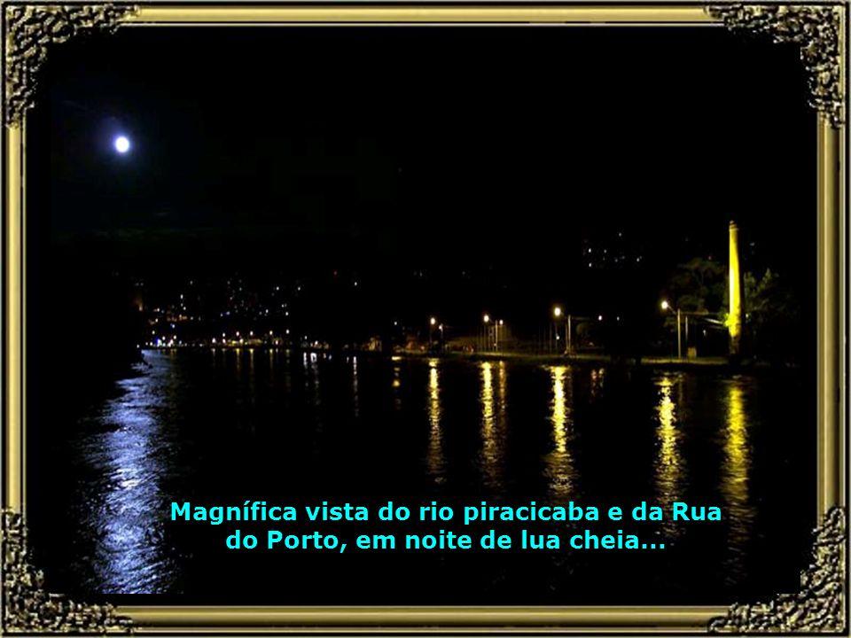 Magnífica vista do rio piracicaba e da Rua do Porto, em noite de lua cheia...